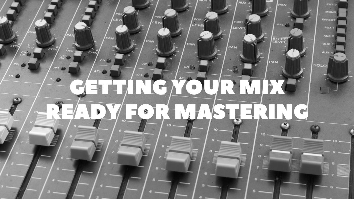 Getting your mix ready for mastering